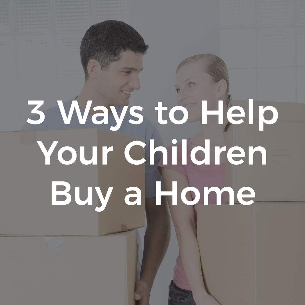 3 Ways to Help Your Children Buy a Home