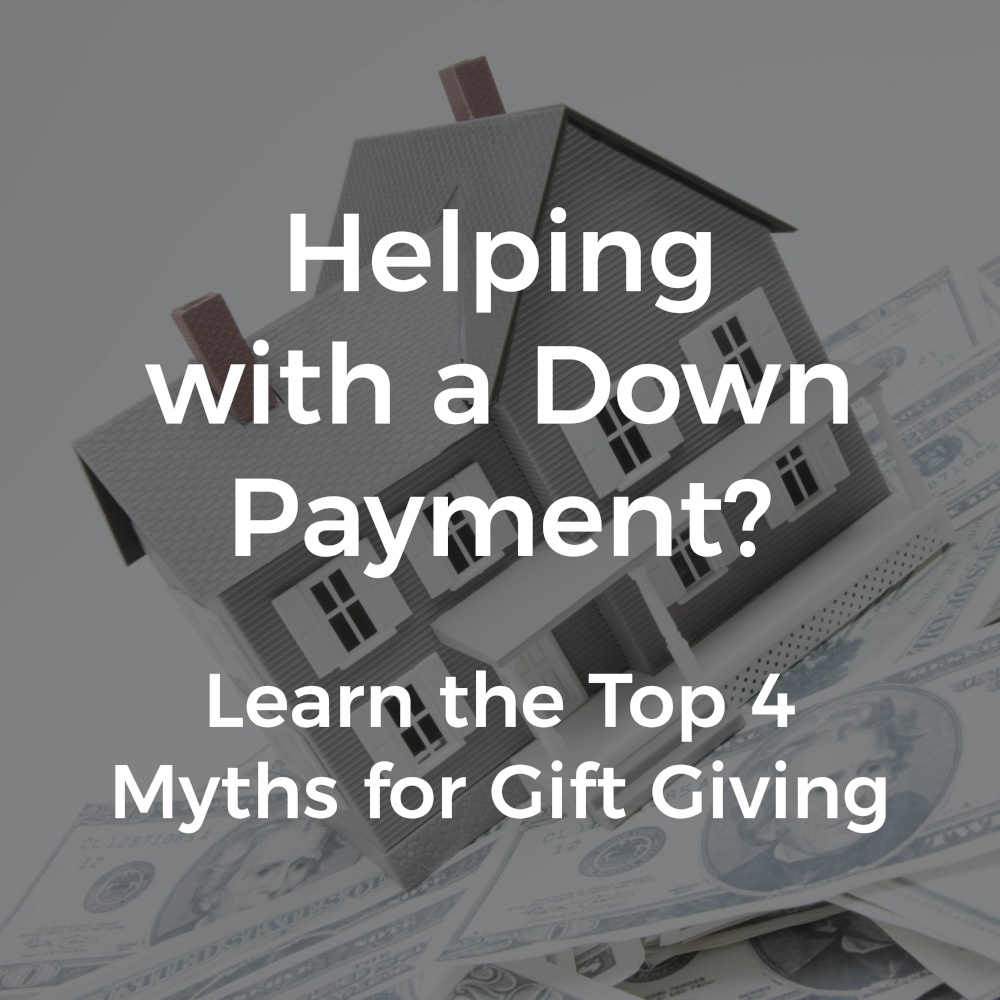 Helping with a down payment? Learn the top 4 myths of gift giving.